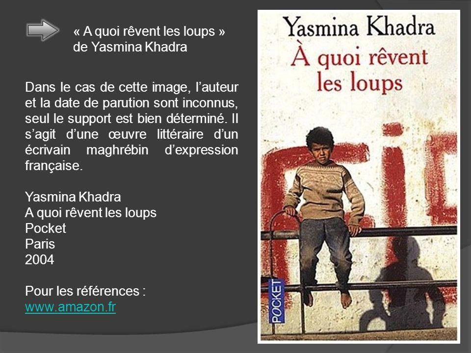 « A quoi rêvent les loups » de Yasmina Khadra Dans le cas de cette image, lauteur et la date de parution sont inconnus, seul le support est bien déter