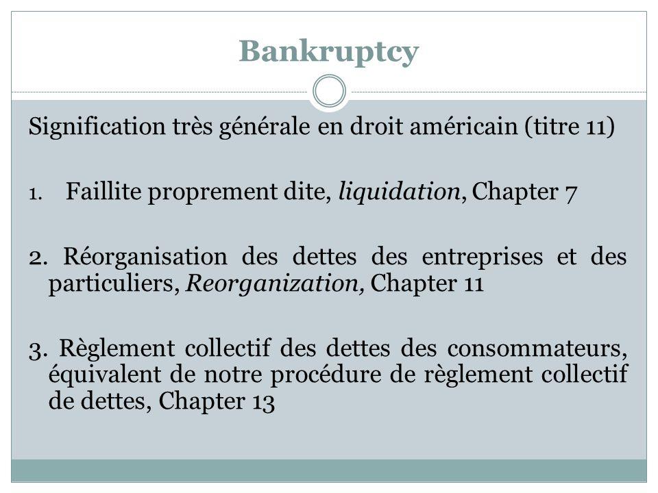 Bankruptcy Signification très générale en droit américain (titre 11) 1.