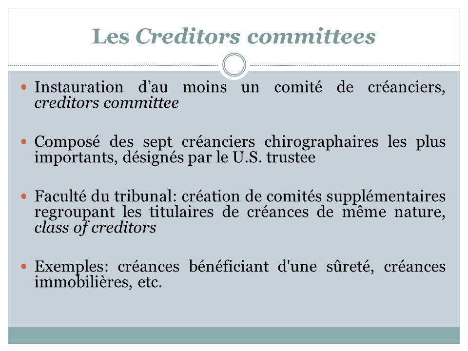 Les Creditors committees Instauration dau moins un comité de créanciers, creditors committee Composé des sept créanciers chirographaires les plus importants, désignés par le U.S.