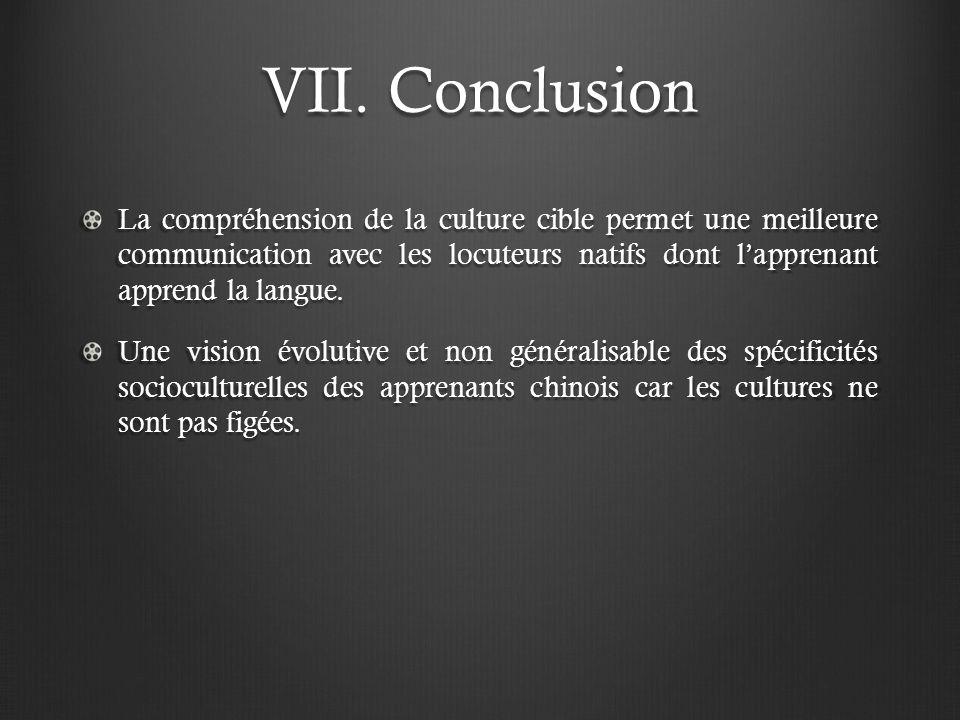 VII. Conclusion La compréhension de la culture cible permet une meilleure communication avec les locuteurs natifs dont lapprenant apprend la langue. U