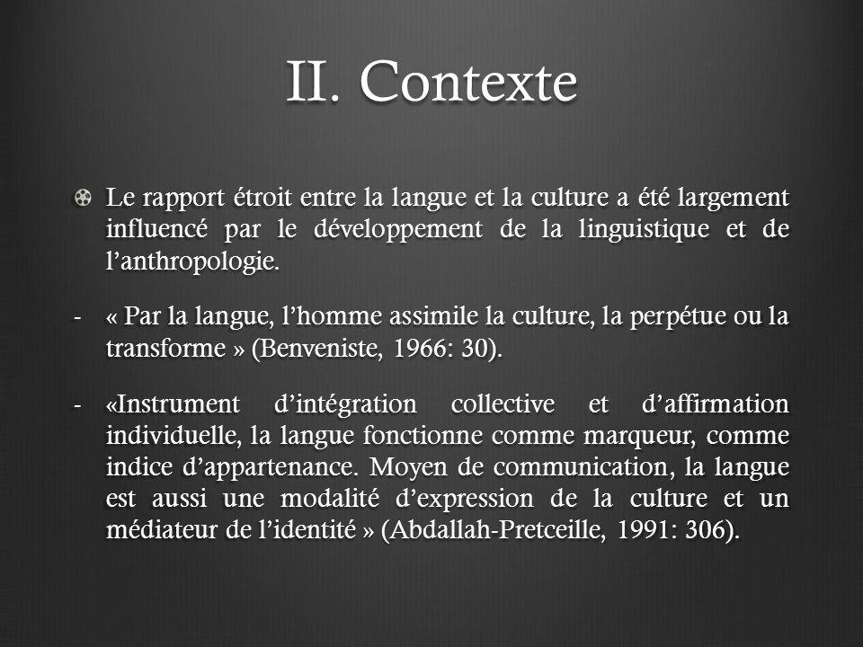 II. Contexte Le rapport étroit entre la langue et la culture a été largement influencé par le développement de la linguistique et de lanthropologie. -