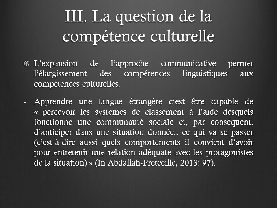 III. La question de la compétence culturelle Lexpansion de lapproche communicative permet lélargissement des compétences linguistiques aux compétences