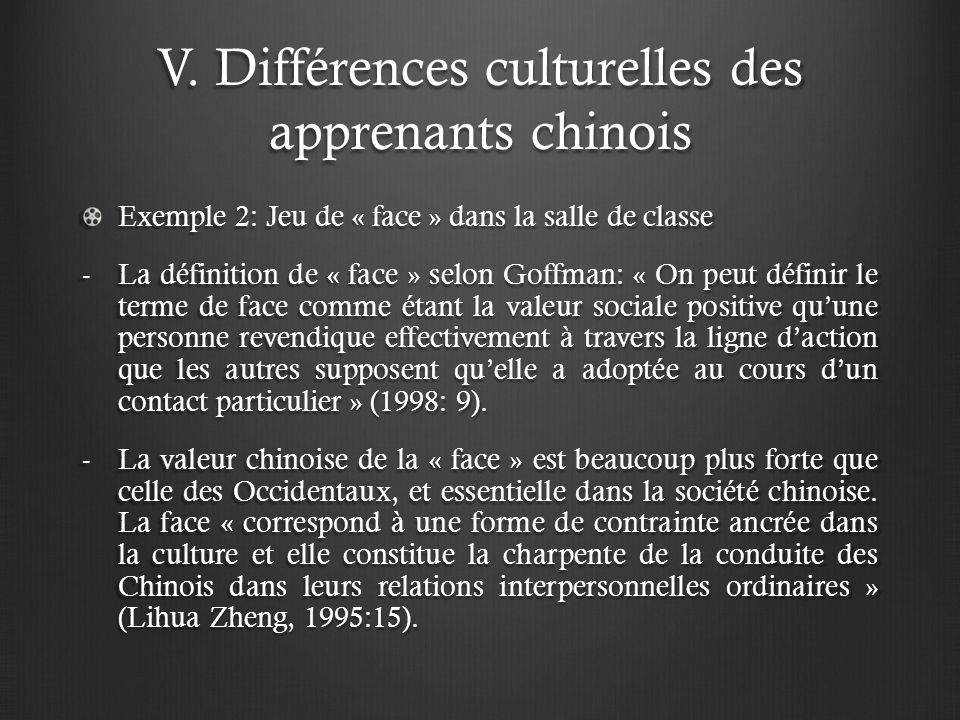 V. Différences culturelles des apprenants chinois Exemple 2: Jeu de « face » dans la salle de classe -La définition de « face » selon Goffman: « On pe