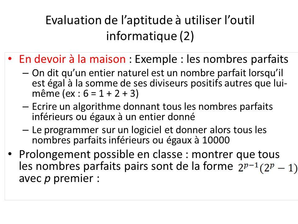 Evaluation de laptitude à utiliser loutil informatique (2) En devoir à la maison : Exemple : les nombres parfaits – On dit quun entier naturel est un