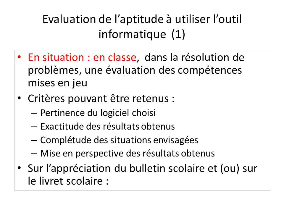 Evaluation de laptitude à utiliser loutil informatique (1) En situation : en classe, dans la résolution de problèmes, une évaluation des compétences m