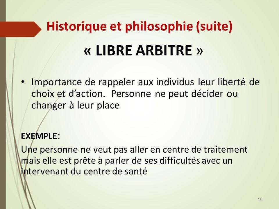 Historique et philosophie (suite) « LIBRE ARBITRE » Importance de rappeler aux individus leur liberté de choix et daction. Personne ne peut décider ou