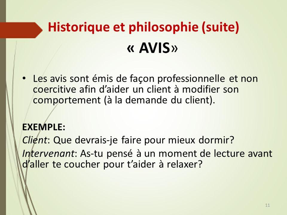 Historique et philosophie (suite) « AVIS» Les avis sont émis de façon professionnelle et non coercitive afin daider un client à modifier son comportement (à la demande du client).