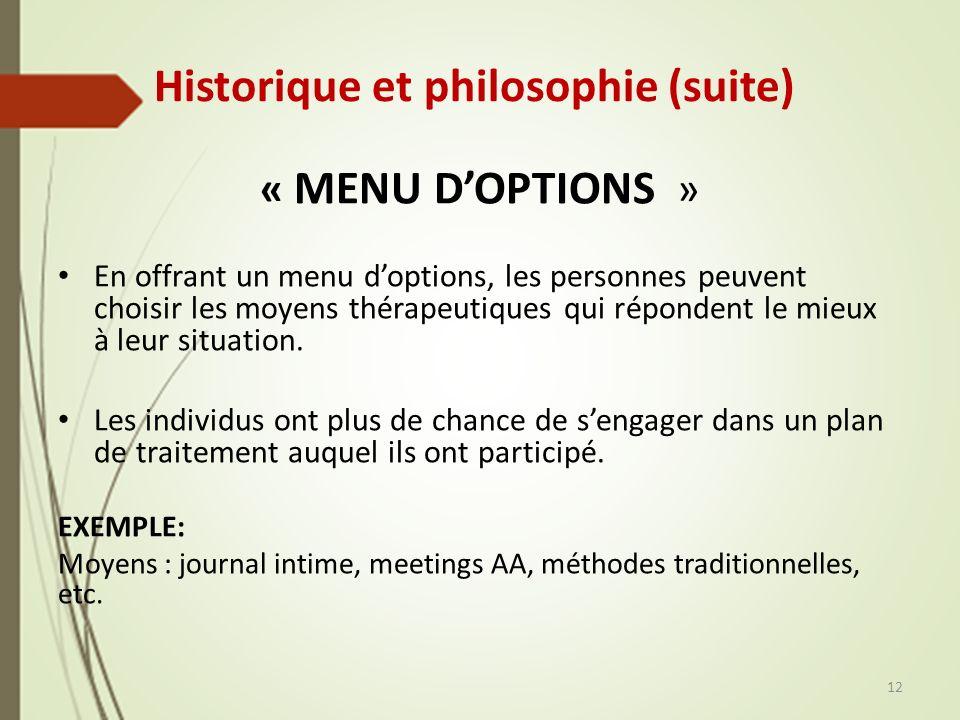 Historique et philosophie (suite) « MENU DOPTIONS » En offrant un menu doptions, les personnes peuvent choisir les moyens thérapeutiques qui répondent le mieux à leur situation.