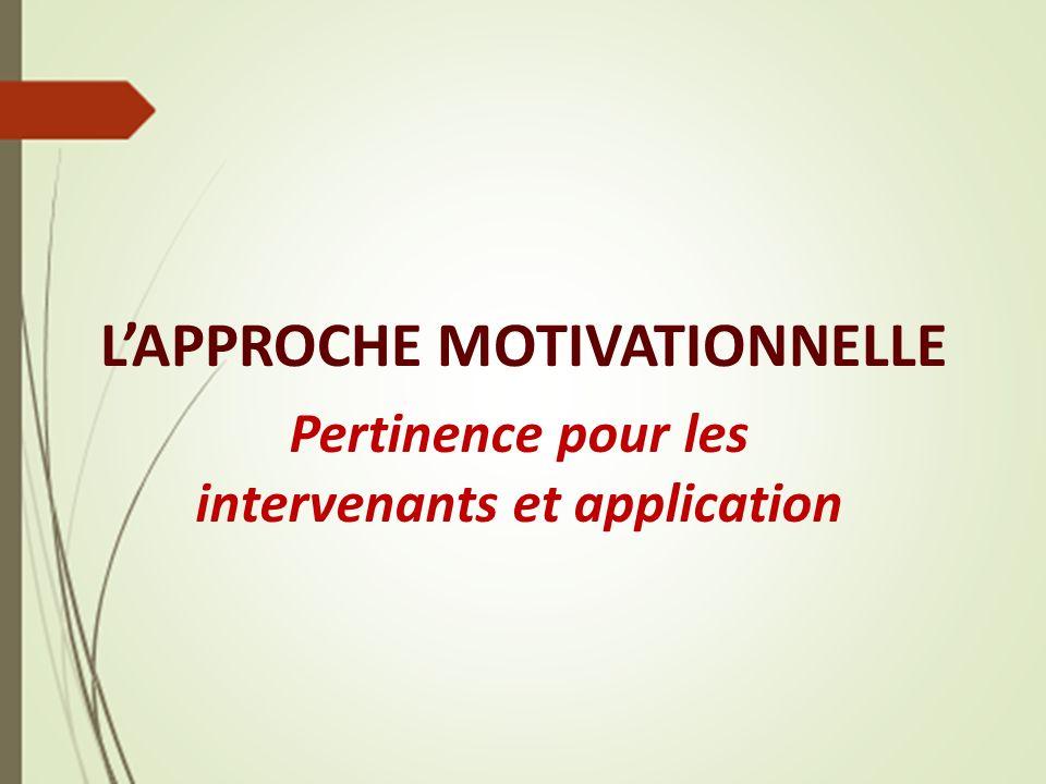 LAPPROCHE MOTIVATIONNELLE Pertinence pour les intervenants et application
