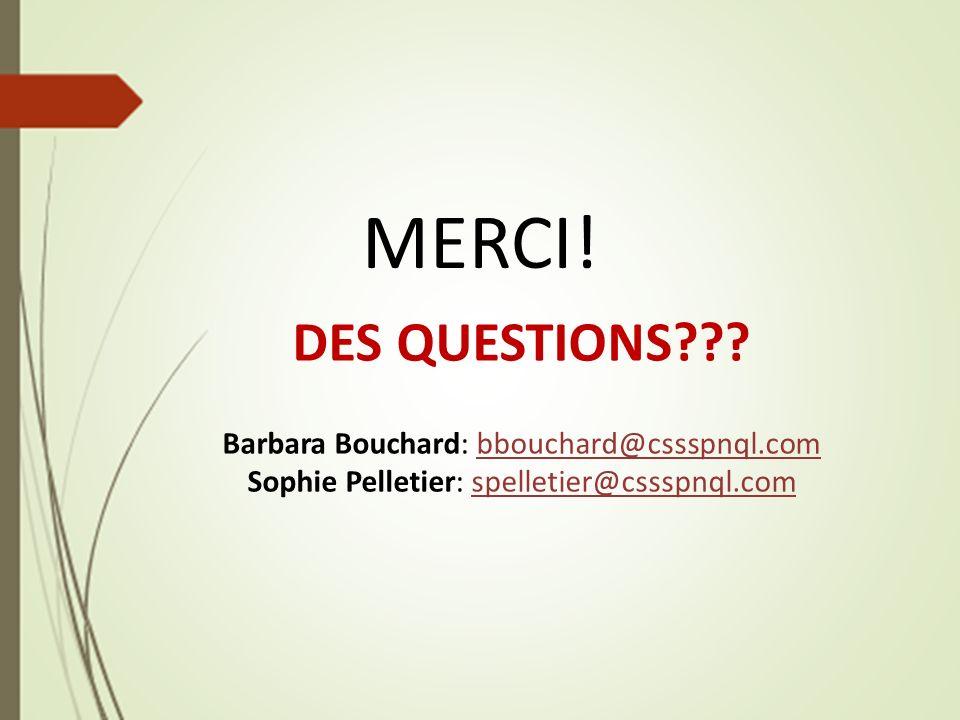 MERCI! DES QUESTIONS??? Barbara Bouchard: bbouchard@cssspnql.combbouchard@cssspnql.com Sophie Pelletier: spelletier@cssspnql.comspelletier@cssspnql.co