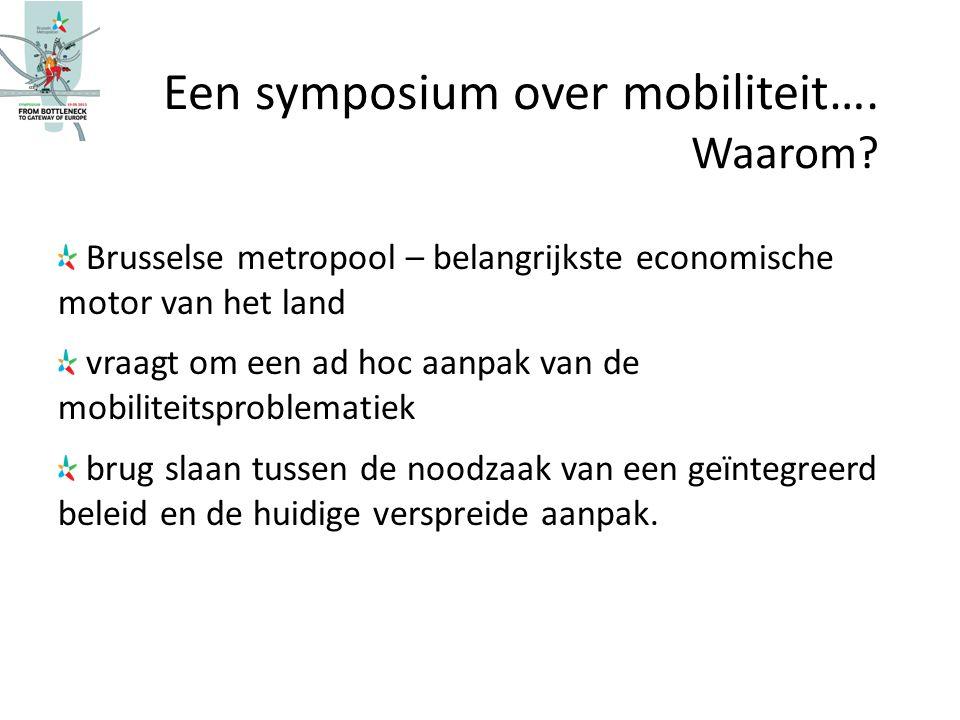 Een symposium over mobiliteit…. Waarom? Brusselse metropool – belangrijkste economische motor van het land vraagt om een ad hoc aanpak van de mobilite