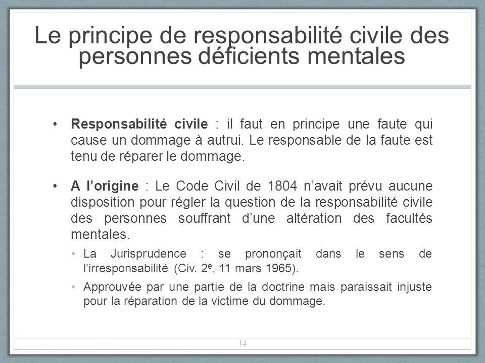 Le principe de responsabilité civile des personnes déficients mentales Responsabilité civile : il faut en principe une faute qui cause un dommage à autrui.
