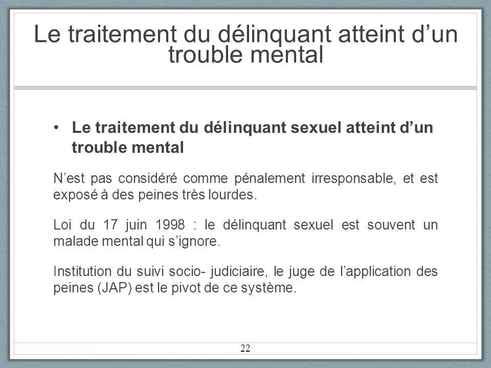 Le traitement du délinquant atteint dun trouble mental Le traitement du délinquant sexuel atteint dun trouble mental Nest pas considéré comme pénalement irresponsable, et est exposé à des peines très lourdes.