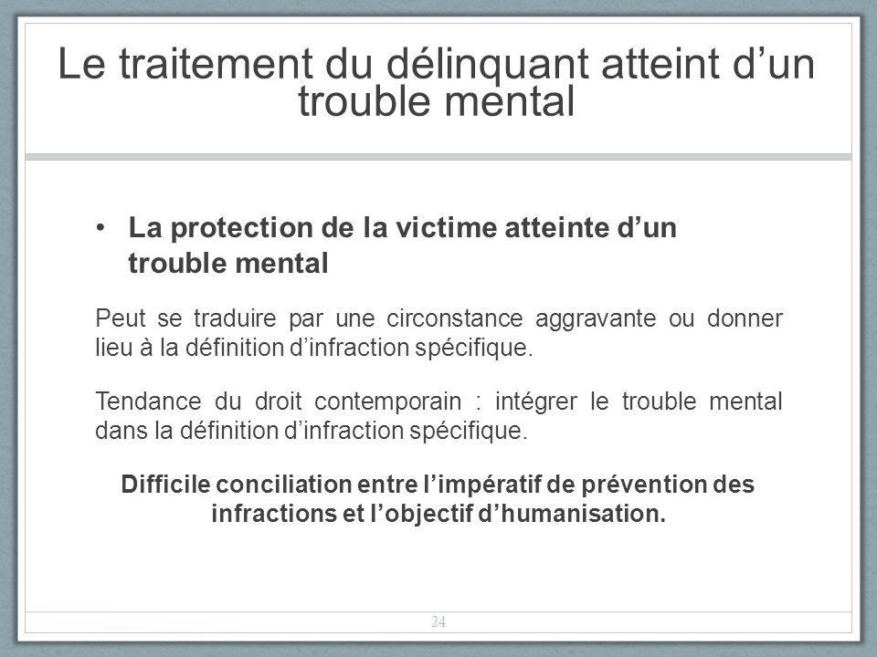 La protection de la victime atteinte dun trouble mental Peut se traduire par une circonstance aggravante ou donner lieu à la définition dinfraction spécifique.