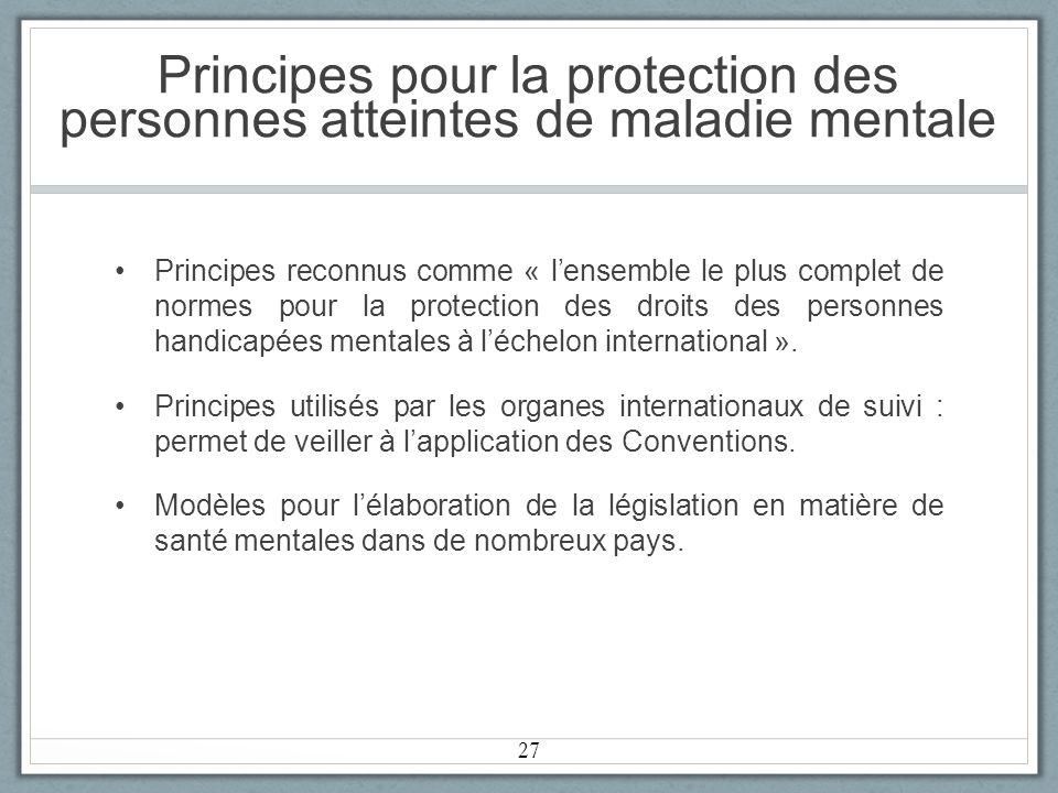 Principes pour la protection des personnes atteintes de maladie mentale Principes reconnus comme « lensemble le plus complet de normes pour la protection des droits des personnes handicapées mentales à léchelon international ».