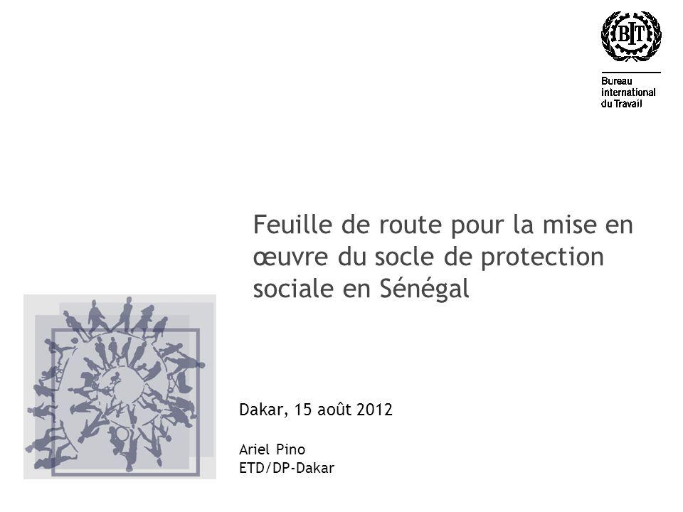 Feuille de route pour la mise en œuvre du socle de protection sociale en Sénégal Dakar, 15 août 2012 Ariel Pino ETD/DP-Dakar