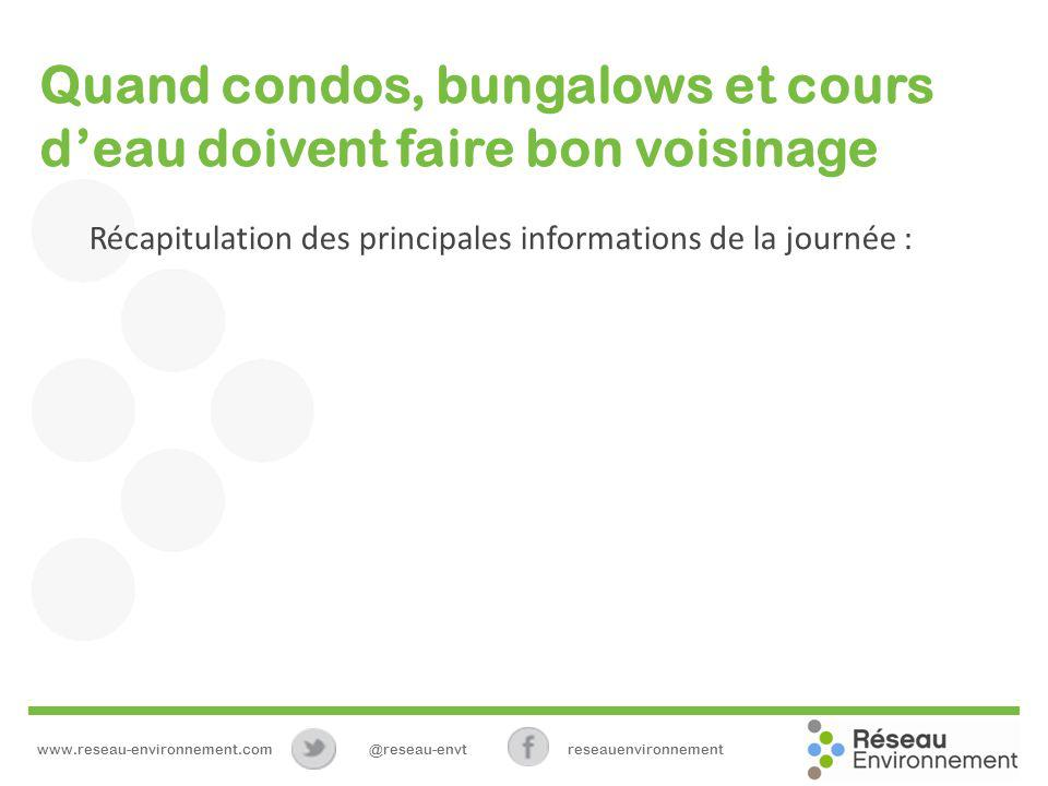 Quand condos, bungalows et cours deau doivent faire bon voisinage Récapitulation des principales informations de la journée : www.reseau-environnement.com@reseau-envtreseauenvironnement