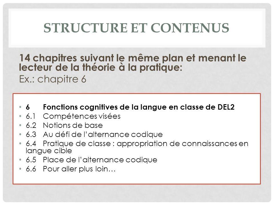STRUCTURE ET CONTENUS 14 chapitres suivant le même plan et menant le lecteur de la théorie à la pratique: Ex.: chapitre 6 6Fonctions cognitives de la