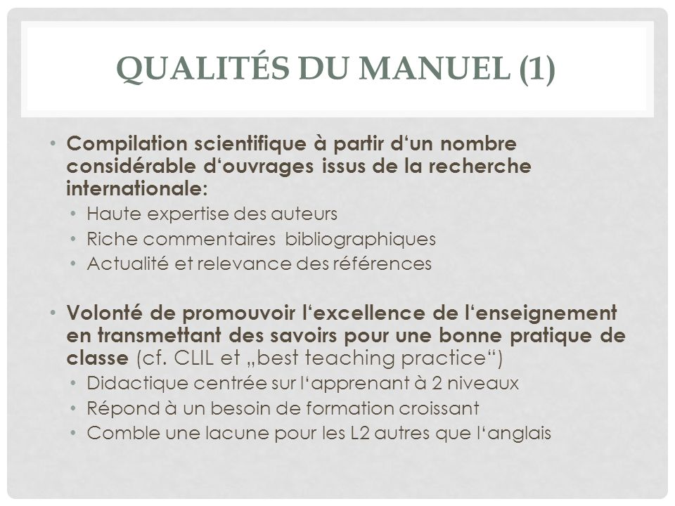 QUALITÉS DU MANUEL (1) Compilation scientifique à partir dun nombre considérable douvrages issus de la recherche internationale: Haute expertise des a