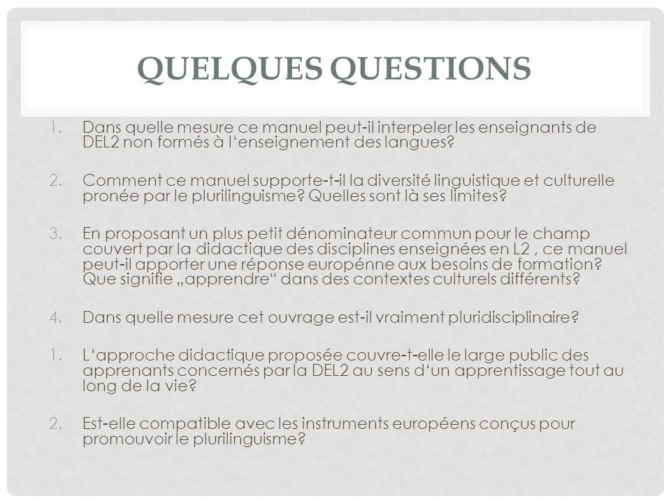 QUELQUES QUESTIONS 1.Dans quelle mesure ce manuel peut-il interpeler les enseignants de DEL2 non formés à lenseignement des langues? 2.Comment ce manu