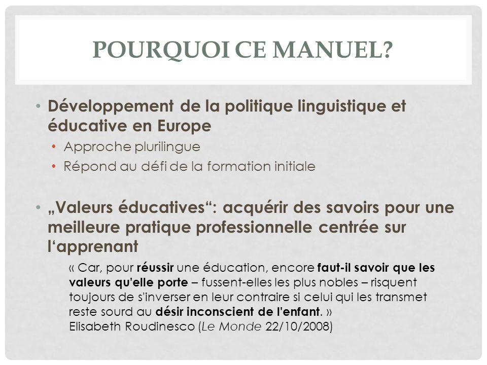 POURQUOI CE MANUEL? Développement de la politique linguistique et éducative en Europe Approche plurilingue Répond au défi de la formation initiale Val