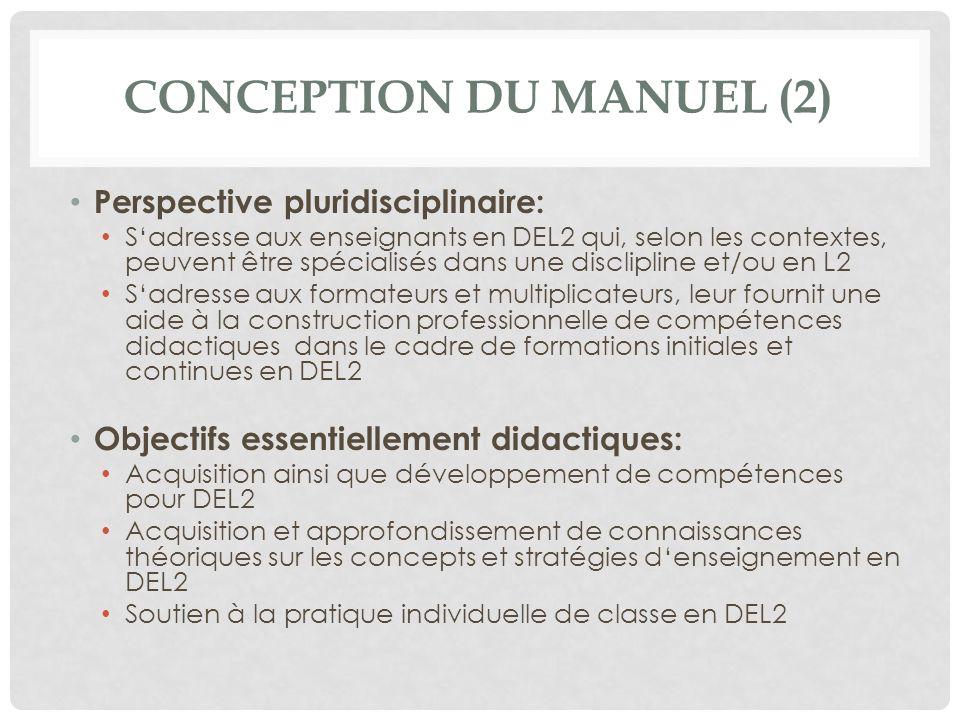 CONCEPTION DU MANUEL (2) Perspective pluridisciplinaire: Sadresse aux enseignants en DEL2 qui, selon les contextes, peuvent être spécialisés dans une