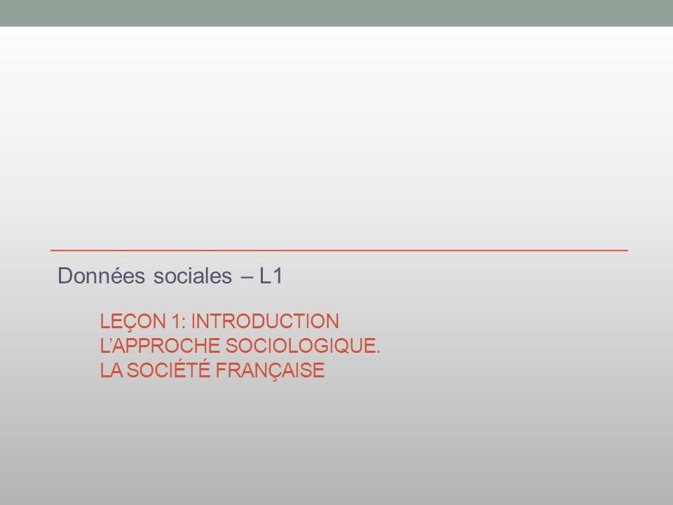 LEÇON 1: INTRODUCTION LAPPROCHE SOCIOLOGIQUE. LA SOCIÉTÉ FRANÇAISE Données sociales – L1