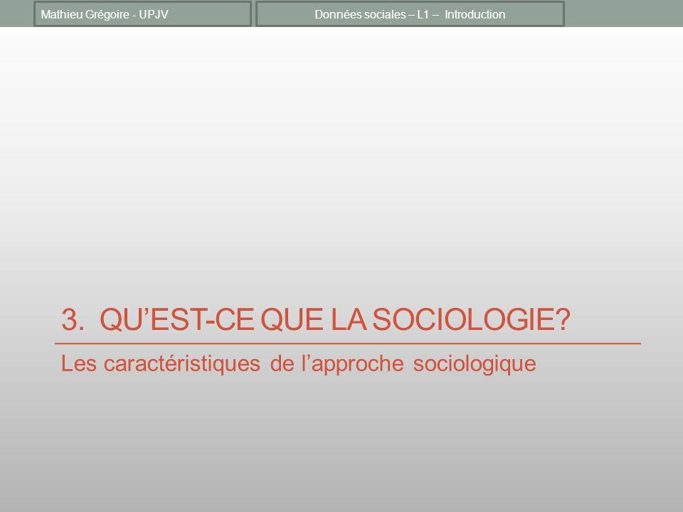 3. QUEST-CE QUE LA SOCIOLOGIE? Les caractéristiques de lapproche sociologique Données sociales – L1 – IntroductionMathieu Grégoire - UPJV