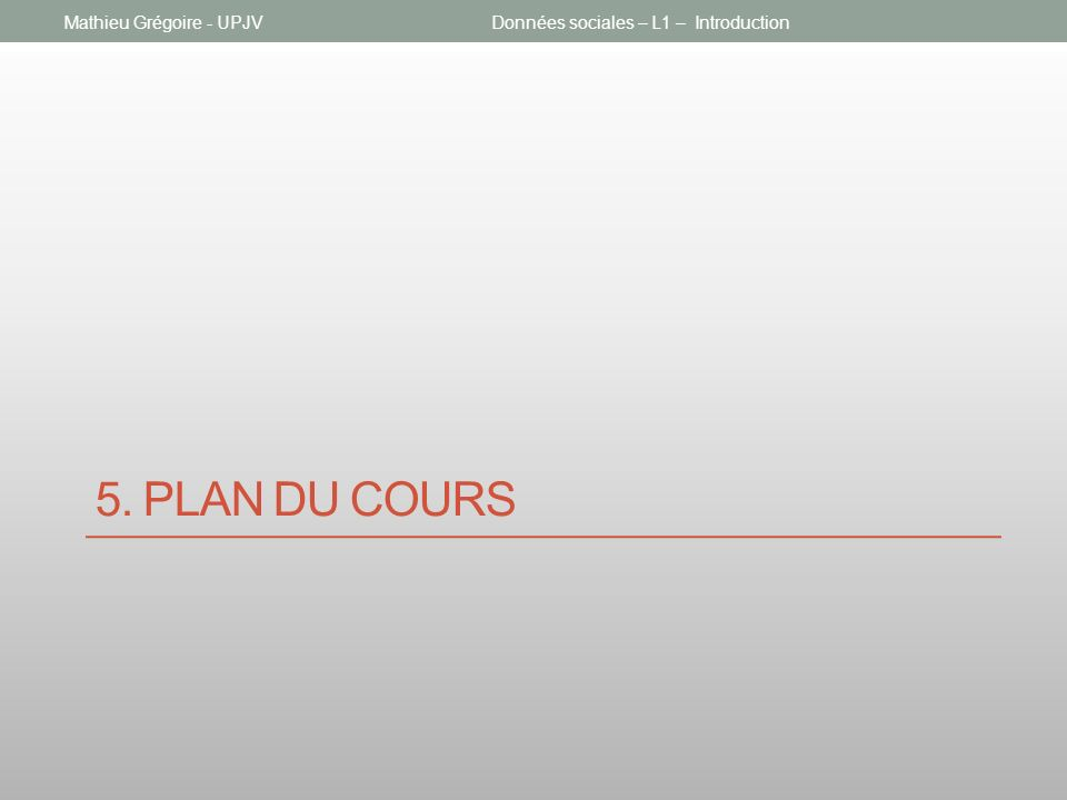 5. PLAN DU COURS Données sociales – L1 – IntroductionMathieu Grégoire - UPJV