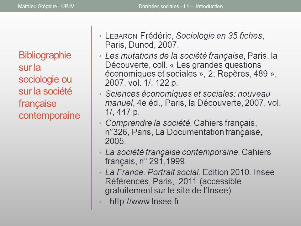 Bibliographie sur la sociologie ou sur la société française contemporaine L EBARON Frédéric, Sociologie en 35 fiches, Paris, Dunod, 2007. Les mutation