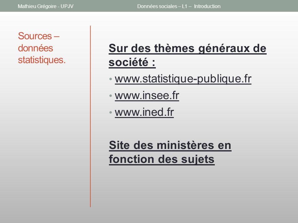 Sources – données statistiques. Sur des thèmes généraux de société : www.statistique-publique.fr www.insee.fr www.ined.fr Site des ministères en fonct