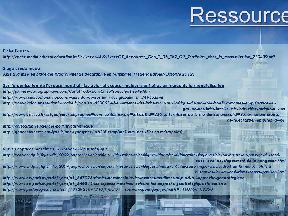 Ressources Fiche Eduscol http://cache.media.eduscol.education.fr/file/lycee/43/9/LyceeGT_Ressources_Geo_T_06_Th2_Q2_Territoires_dans_la_mondialisation