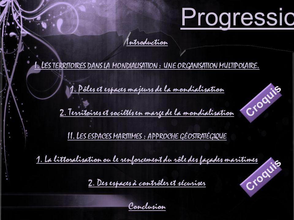 Progression Introduction I. L ES TERRITOIRES DANS LA MONDIALISATION : UNE ORGANISATION MULTIPOLAIRE. 1. Pôles et espaces majeurs de la mondialisation