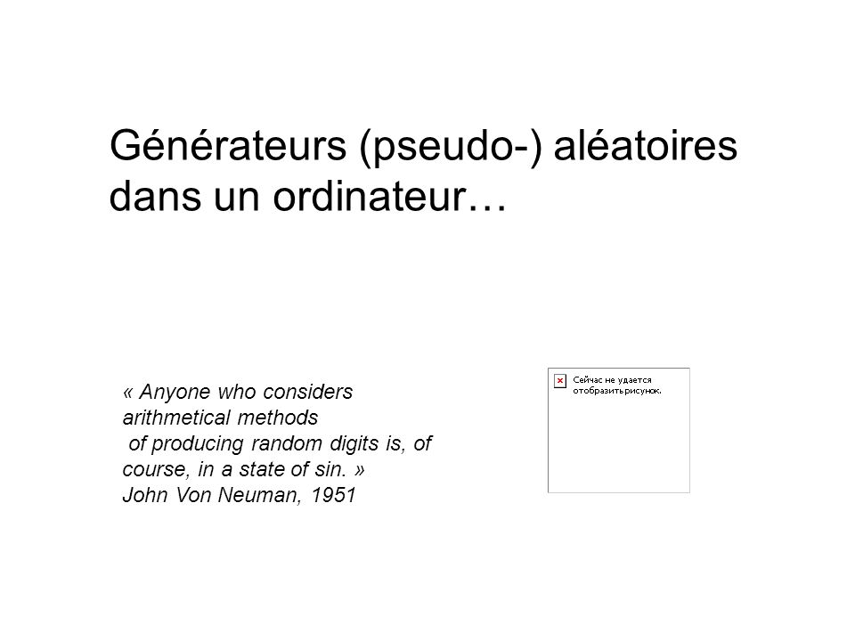 Générateurs (pseudo-) aléatoires dans un ordinateur… « Anyone who considers arithmetical methods of producing random digits is, of course, in a state of sin.