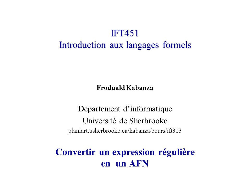 IFT313© Froduald Kabanza12 Autres expressions 6.Pour r+, construire N(r+) comme N(rr*).