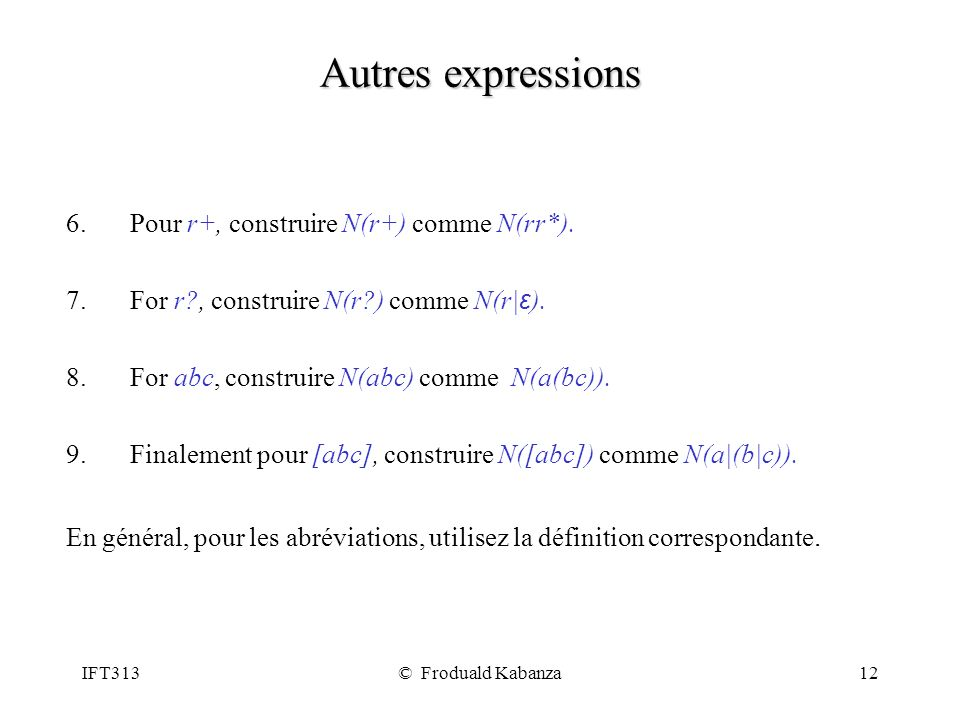 IFT313© Froduald Kabanza12 Autres expressions 6.Pour r+, construire N(r+) comme N(rr*). 7.For r?, construire N(r?) comme N(r| ε ). 8.For abc, construi
