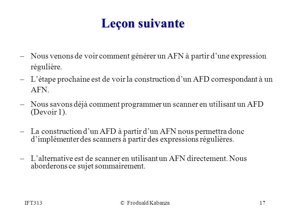 IFT313© Froduald Kabanza17 Leçon suivante Nous venons de voir comment générer un AFN à partir dune expression régulière.