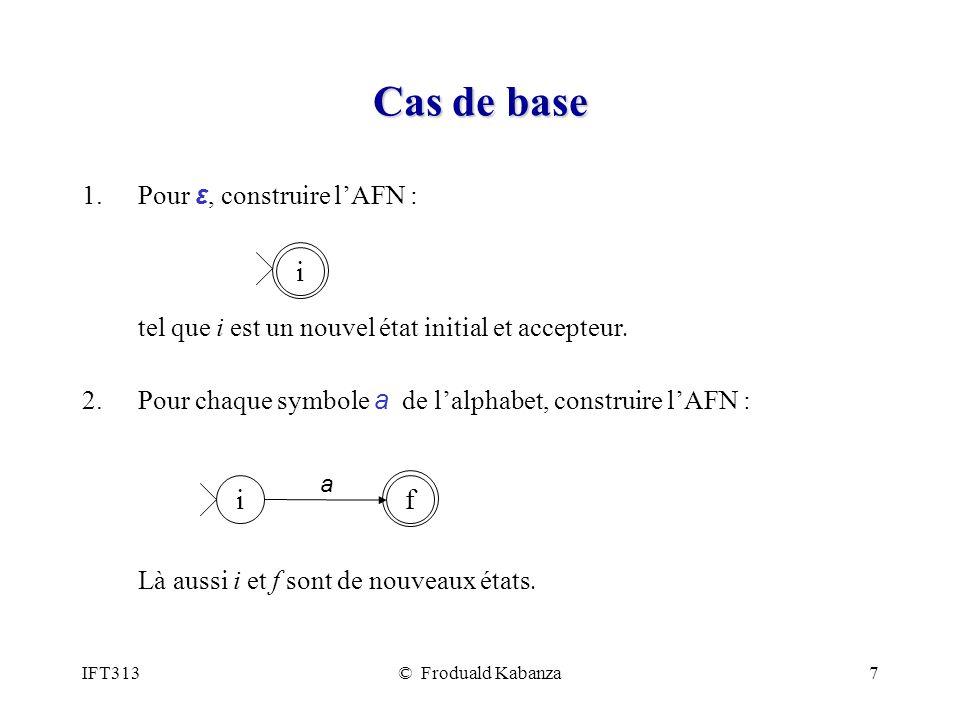 IFT313© Froduald Kabanza7 Cas de base 1.Pour ε, construire lAFN : tel que i est un nouvel état initial et accepteur.