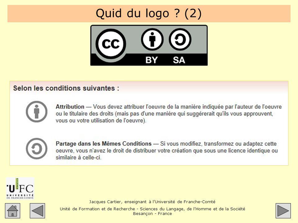 Jacques Cartier, enseignant à lUniversité de Franche-Comté Unité de Formation et de Recherche - Sciences du Langage, de lHomme et de la Société Besançon - France Quid du logo .