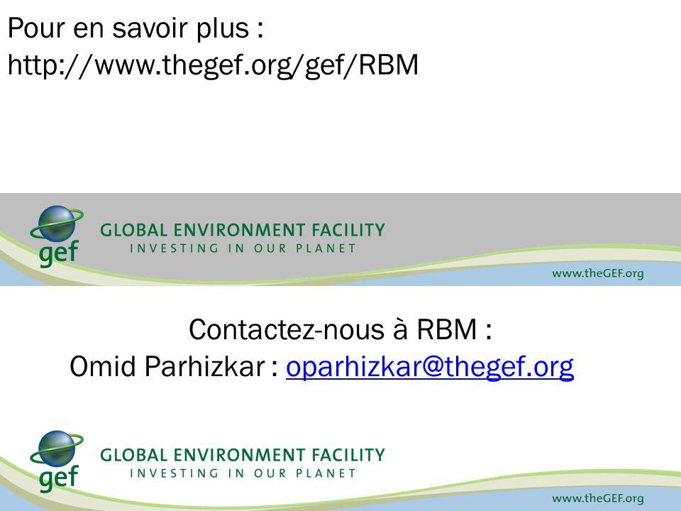 Pour en savoir plus : http://www.thegef.org/gef/RBM Contactez-nous à RBM : Omid Parhizkar : oparhizkar@thegef.orgoparhizkar@thegef.org