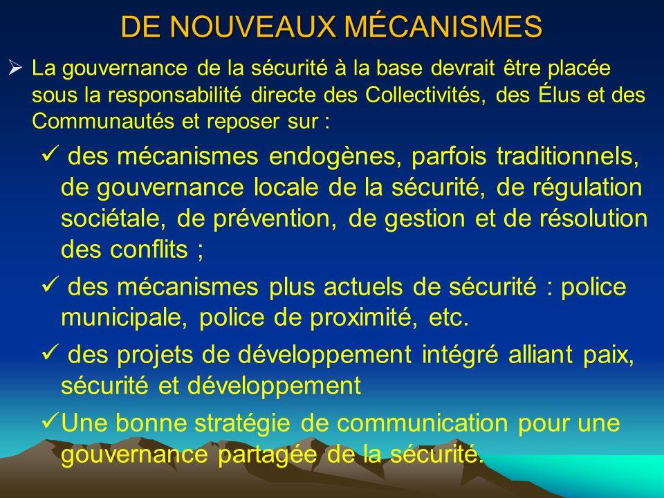 DE NOUVEAUX MÉCANISMES La gouvernance de la sécurité à la base devrait être placée sous la responsabilité directe des Collectivités, des Élus et des C