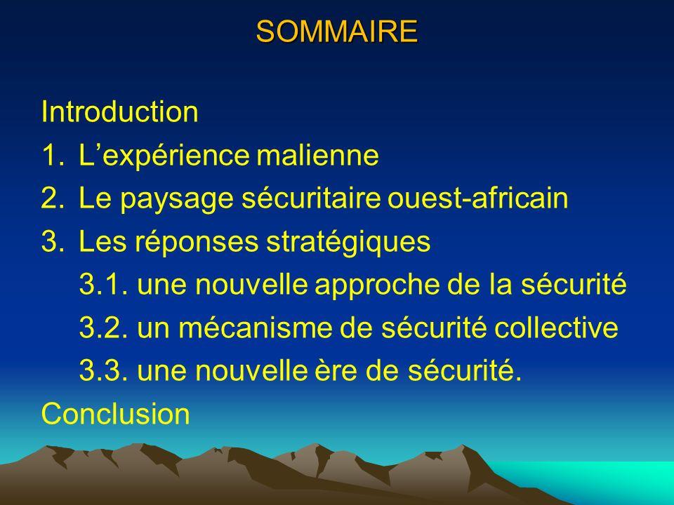 SOMMAIRE Introduction 1.Lexpérience malienne 2.Le paysage sécuritaire ouest-africain 3.Les réponses stratégiques 3.1. une nouvelle approche de la sécu