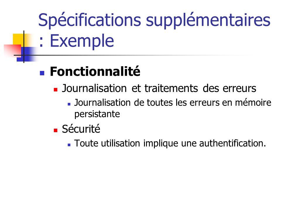 Spécifications supplémentaires : Exemple Fonctionnalité Journalisation et traitements des erreurs Journalisation de toutes les erreurs en mémoire pers