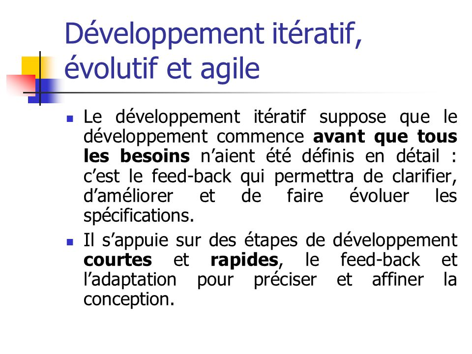 Développement itératif, évolutif et agile Le développement itératif suppose que le développement commence avant que tous les besoins naient été défini
