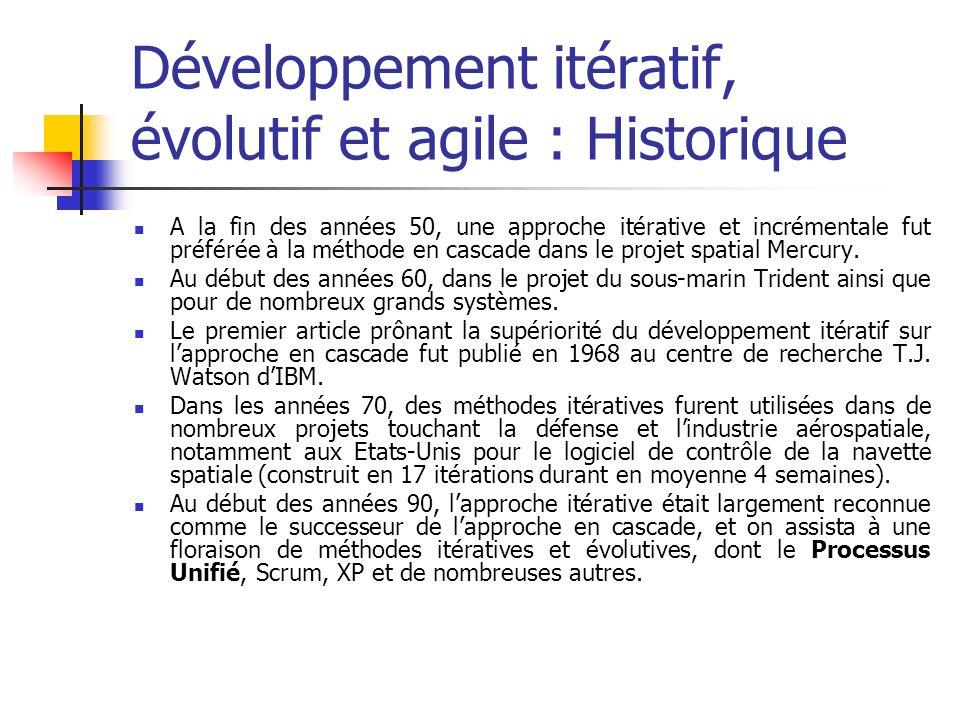 Développement itératif, évolutif et agile : Historique A la fin des années 50, une approche itérative et incrémentale fut préférée à la méthode en cas