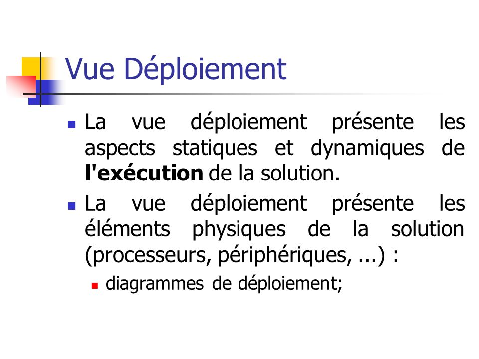 Vue Déploiement La vue déploiement présente les aspects statiques et dynamiques de l'exécution de la solution. La vue déploiement présente les élément