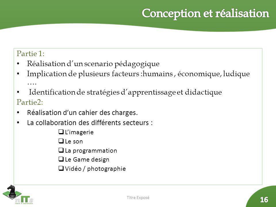 Partie 1: Réalisation dun scenario pédagogique Implication de plusieurs facteurs :humains, économique, ludique …. Identification de stratégies dappren