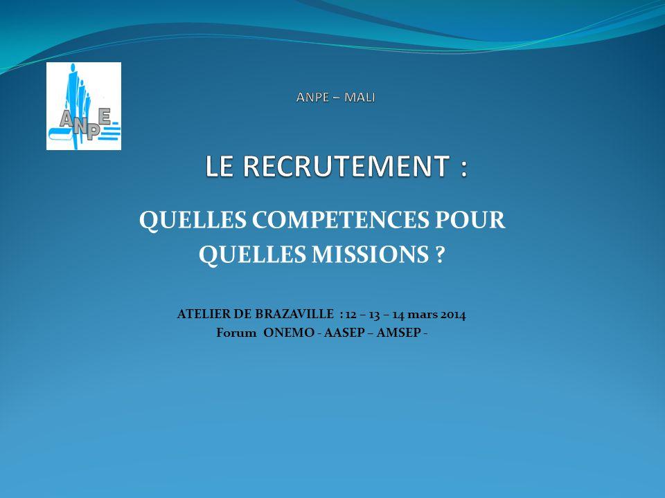 QUELLES COMPETENCES POUR QUELLES MISSIONS ? ATELIER DE BRAZAVILLE : 12 – 13 – 14 mars 2014 Forum ONEMO - AASEP – AMSEP -