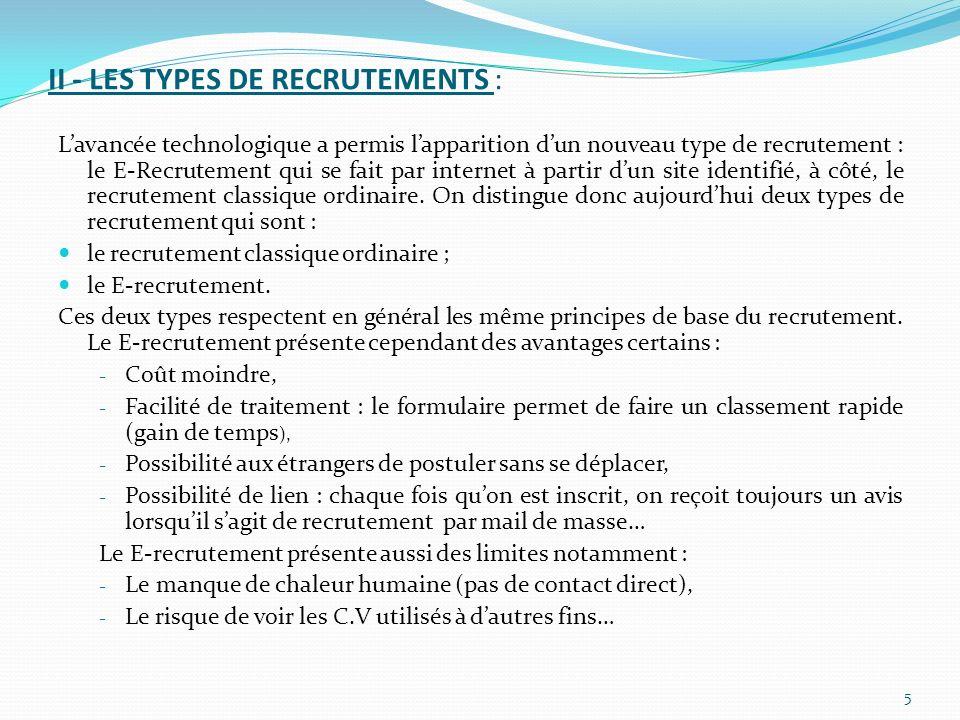 II - LES TYPES DE RECRUTEMENTS : Lavancée technologique a permis lapparition dun nouveau type de recrutement : le E-Recrutement qui se fait par internet à partir dun site identifié, à côté, le recrutement classique ordinaire.