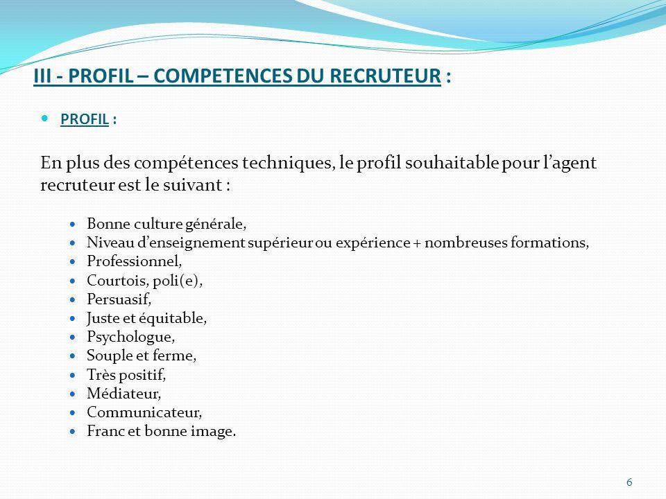 III - PROFIL – COMPETENCES DU RECRUTEUR : PROFIL : En plus des compétences techniques, le profil souhaitable pour lagent recruteur est le suivant : Bo